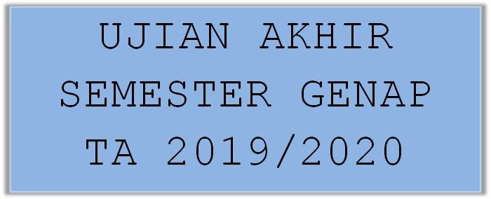 JADUAL UJIAN AKHIR SEMESTER GENAP TA 2019/2020